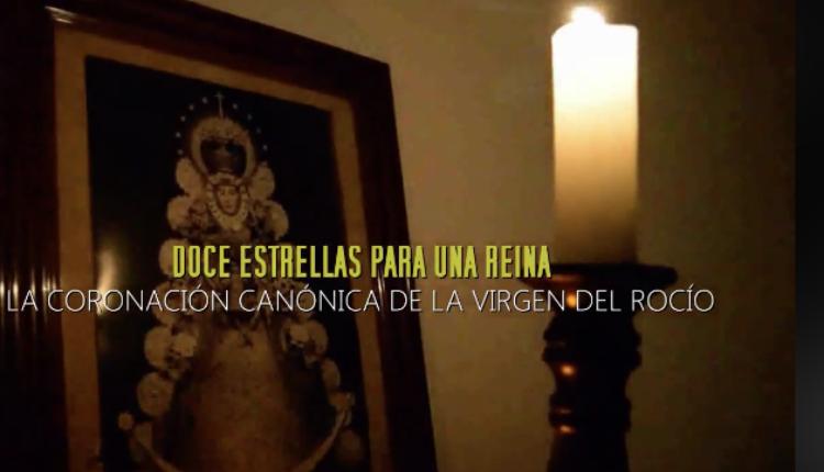 DOCUMENTAL: Doce Estrellas para una Reina – La Coronación Canónica de la Virgen del Rocío por Javier Coronel