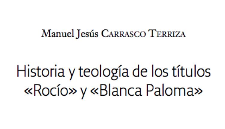 Historia y teología de los títulos «Rocío» y «Blanca Paloma» por Manuel Jesús Carrasco Terriza