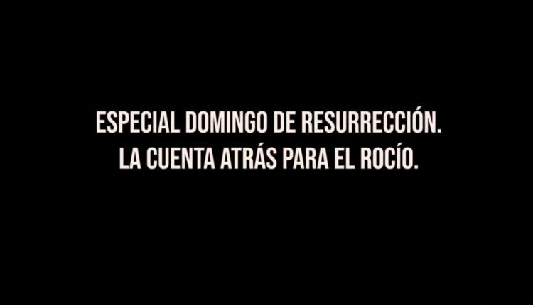 Especial Domingo de Resurrección – La cuenta atrás para El Rocío